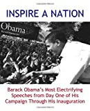 Obama, Barack: INSPIRE A NATION: Barack Obama's Most Electrifying Speeches from Day One of His Campaign Through His Inauguration (2009 edition)