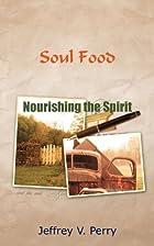 Soul Food: Nourishing the Spirit by Jeffrey…