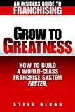 Steve Olson: Grow to Greatness-How to build a world-class franchise system