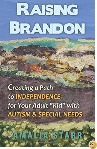 Raising Brandon: Creating a Path to Independence for Your Adult 'Kid' with Autism & Special Needs