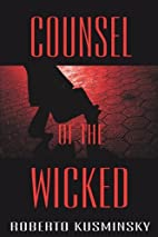 Counsel Of The Wicked by Roberto Kusminsky