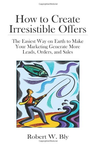 how-to-create-irresistible-offers-the-easiest-way-on-earth-to-make-your-marketing-generate-more-leads-orders-and-sales
