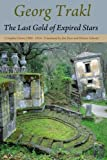 Trakl, Georg: The Last Gold of Expired Stars: Complete Poems 1908 - 1914
