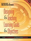 Robert J. Marzano: Designing & Teaching Learning Goals & Objectives