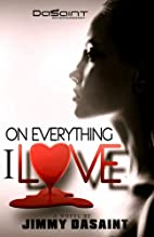 On Everything I Love by Jimmy DaSaint