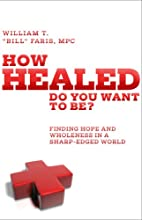 How Healed Do You Want to Be? by William T.…