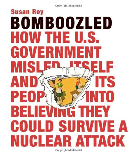 bomboozled-how-the-us-government-misled-itself-and-its-people-into-believing-they-could-survive-a-nuclear-attack