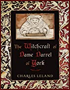 Witchcraft of Dame Darrel of York, The by…