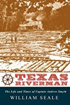 Texas riverman : the life and times of…