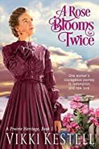 A Rose Blooms Twice (A Prairie Heritage,…