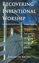 Recovering Intentional Worship: Some Things…