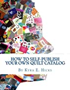 How to Self-Publish Your Own Quilt Catalog:…