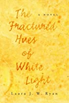The Fractured Hues of White Light by Laura&hellip;