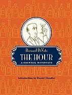 The Hour: A Cocktail Manifesto by Bernard…