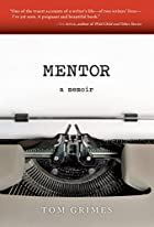 Mentor: A Memoir by Tom Grimes