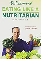 Dr. Fuhrman: Eating Like a Nutritarian by…