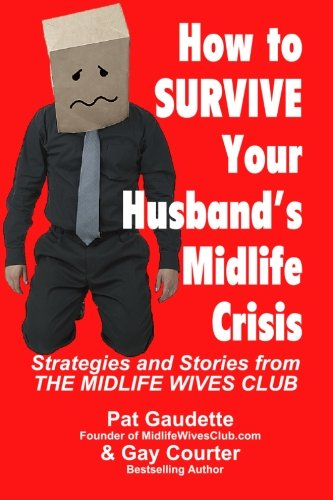 how-to-survive-your-husbands-midlife-crisis-strategies-and-stories-from-the-midlife-wives-club