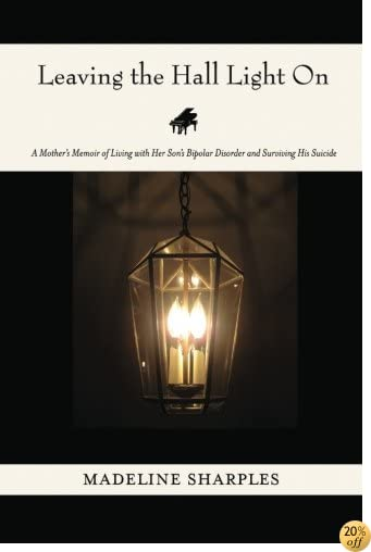 Leaving the Hall Light On: A Mother's Memoir of Living with Her Son's Bipolar Disorder and Surviving His Suicide