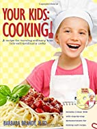 Your Kids: Cooking!: A Recipe for Turning…