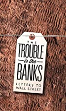 The Trouble is the Banks: Letters to Wall…