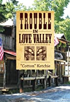 Trouble in Love Valley by Cotton Ketchie