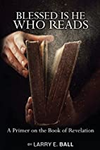 Blessed Is He Who Reads by Larry E. Ball