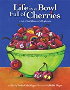 Life is a Bowl Full of Cherries by Vanita…