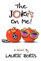 The Joke's On Me by Laurie Boris