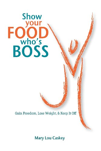 show-your-food-whos-boss-gain-freedom-lose-weight-keep-it-off