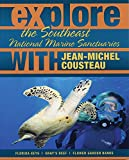 Cousteau, Jean-Michel: Explore the Southeast National Marine Sanctuaries with Jean-Michel Cousteau (Explore the National Marine Sanctuaries with Jean-Michel Cousteau)