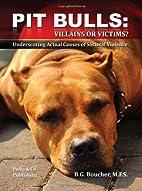 Pit Bulls: Villains or Victims? by Blair…