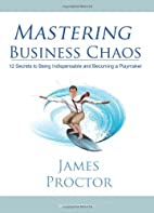 Mastering Business Chaos - 12 Secrets to…