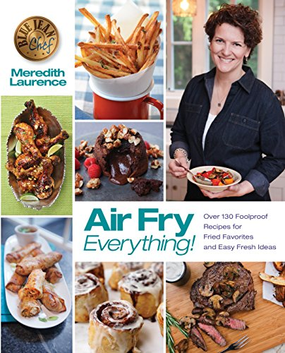 air-fry-everything-foolproof-recipes-for-fried-favorites-and-easy-fresh-ideas-by-blue-jean-chef-meredith-laurence-the-blue-jean-chef