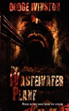 The Wastewater Plant by Dodge Winston