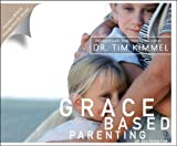 Kimmel, Tim: Grace Based Parenting (Abridged Audio Book): Set Your Family Free
