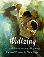 Waltzing: A Manual for Dancing and Living by…