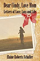 Dear Cindy, Love Mom: Letters of Love, Loss…