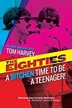 The Eighties: A Bitchen Time To Be a…