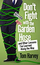 Don't Fight With the Garden Hose and Other…