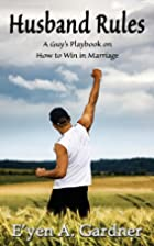 Husband Rules by E'yen A Gardner
