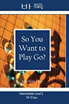 So You Want to Play Go? Level 2 by Jonathan…