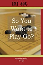 So You Want to Play Go? Level 3 by Jonathan…