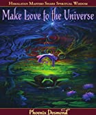 Make Love to the Universe by Phoenix Desmond