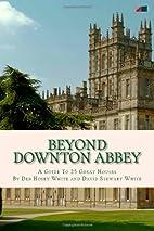 Beyond Downton Abbey, Volume 1 by Deb Hosey…