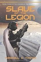 Slave of the Legion by S. Marshall Thomas