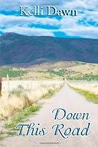Down This Road by Kelli Dawn