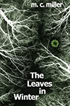 The Leaves In Winter by M.C. Miller