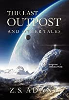 The Last Outpost and Other Tales by Z.S.…