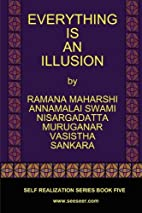 EVERYTHING IS AN ILLUSION by Ramana Maharshi