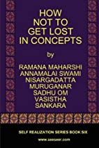 HOW NOT TO GET LOST IN CONCEPTS by Ramana…